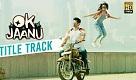 OK Jaanu Title Song Video