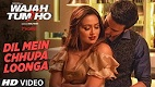 Dil Mein Chhupa Loonga Wajah Tum Ho Song Video