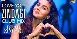 Love You Zindagi Club Mix Dear Zindagi Song Video