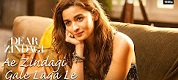 Ae Zindagi Gale Laga Le Take 1 Dear Zindagi Song Video