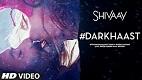 Darkhaast SHIVAAY Song Video