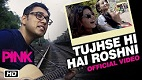 Tujhse Hi Hai Roshni PINK Song Video