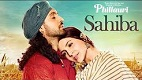 Sahiba Phillauri Song Video