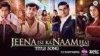 Jeena Isi Ka Naam Hai Title Song Video