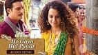 Ho Gaya Hai Pyar Tanu Weds Manu Returns Song Video