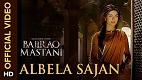 Albela Sajan Bajirao Mastani Song Video