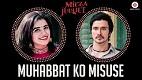 Muhabbat Ko Misuse Mirza Juuliet Song Video