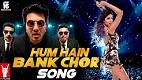 Hum Hain Bank Chor Song Video