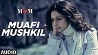 Muafi Mushkil MOM Song Video