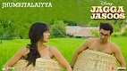 Jhumritalaiyya Jagga Jasoos Song Video