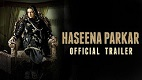 Haseena Parkar Trailer Download