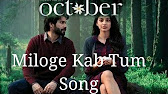 Miloge Kab Tum Full HD Video Song Download