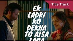 Ek Ladki Ko Dekha Toh Aisa Laga Title Song Full HD Video Download
