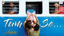 Tum Se Full HD Video Song Diownload